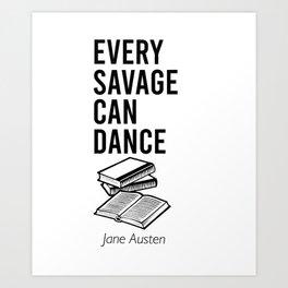Every savage can dance Art Print