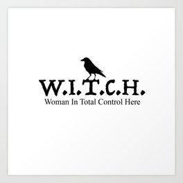 W.I.T.C.H. Woman In Total Control - black/white Art Print