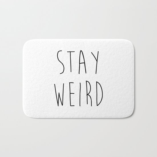 Stay Weird Funny Quote Bath Mat