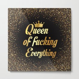 Queen Of Fucking Everything Metal Print