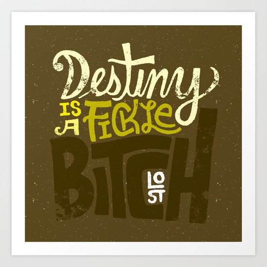Lost: Destiny is a Fickle Bitch Art Print