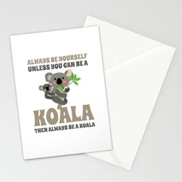 Always Be Yourself Unless You Can Be A Koala Stationery Cards