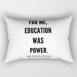 Michelle Obama Quote | For Me Education Was Power Rectangular Pillow