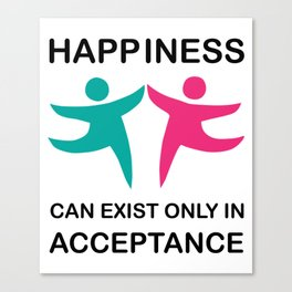Makes a great gift Tee Acceptance Design Happiness is in Acceptance Canvas Print