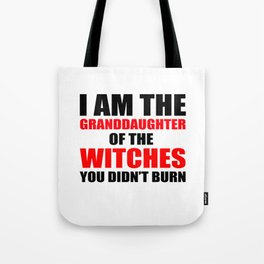 I am the granddaughter of the witches you didn't burn Tote Bag