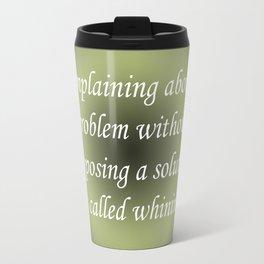 Complaining Without Proposing Travel Mug