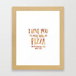 I love you more than pizza Framed Art Print