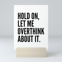 Hold On Let Me Overthink About It Mini Art Print