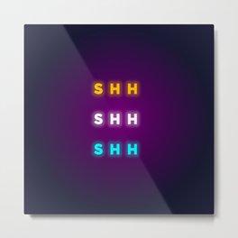 SHH SHH SHH Metal Print