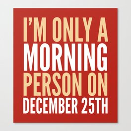 I'm Only a Morning Person on December 25th (Crimson) Canvas Print