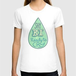 Shy, Bi, & Ready to Cry T-shirt