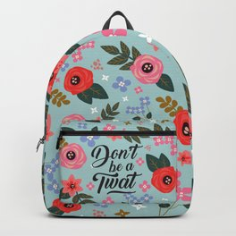 Don't Be A Twat, Pretty Funny Offensive Quote Backpack