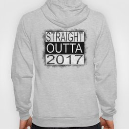Straight outta 2017 Hoody