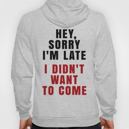 HEY, SORRY I'M LATE - I DIDN'T WANT TO COME (Crimson) Hoody