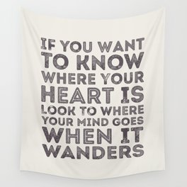 If You Want To Know Where Your Heart Is Wall Tapestry