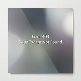 Error 404 your dream not found Metal Print
