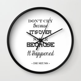 Don't Cry Because It's Over Smile Because It Happened Wall Clock