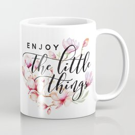 Enjoy the little things magnolias Coffee Mug