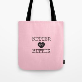 Better not Bitter Tote Bag