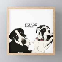 Bitch Please. I'm Fabulous. Great Dane Dogs. Framed Mini Art Print