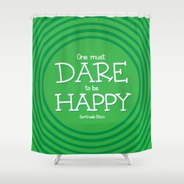 Dare to be Happy Shower Curtain
