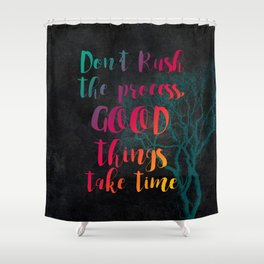 Don't rush the process good things take time #motivationialquote Shower Curtain
