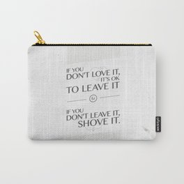 If you don't love it… A PSA for stressed creatives Carry-All Pouch