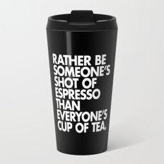 Rather Be Someone's Shot of Espresso Travel Mug