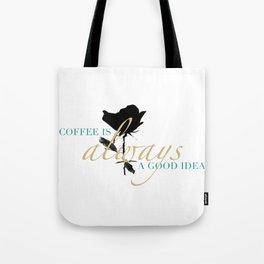 Coffee is Always a Good Idea II Tote Bag