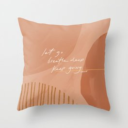 Let go. Breathe Deep. Keep Going. Throw Pillow