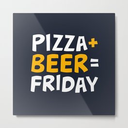 Pizza + beer = Friday Metal Print