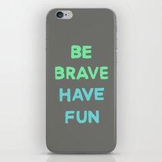 Be Brave Have Fun iPhone & iPod Skin