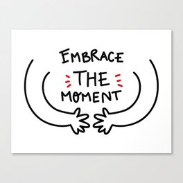 Embrace the moment Canvas Print