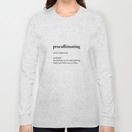 Procaffeinating Black and White Dictionary Definition Meme wake up bedroom poster Long Sleeve T-shirt