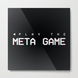 Play the Meta Game Metal Print