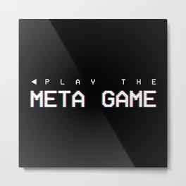 Play the Meta Game Metal Print