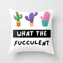 What the Fucculent Throw Pillow
