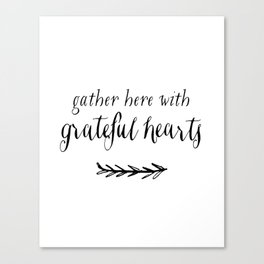 GATHER HERE WITH GRATEFUL HEARTS by Dear Lily Mae Canvas Print