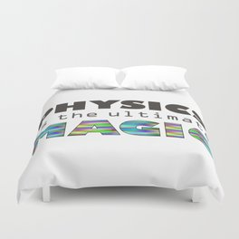 Physics is the ultimate magic Duvet Cover