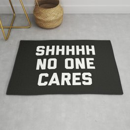 No One Cares Funny Quote Rug
