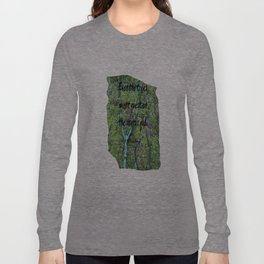 Even the Trees... Long Sleeve T-shirt