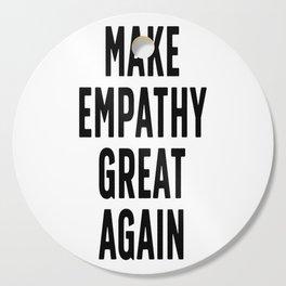 Make Empathy Great Again Cutting Board