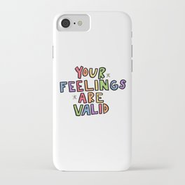 Your Feelings Are Valid iPhone Case