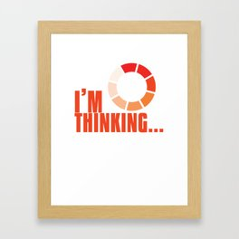 Online Humor Gift I Am Thinking Loading Meme Joke Computer Ice Breaker Framed Art Print