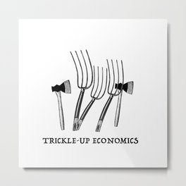 Trickle-Up Economics Metal Print