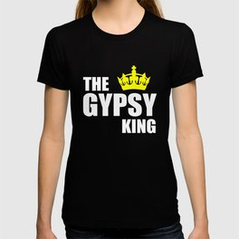 The gypsy king quote T-shirt