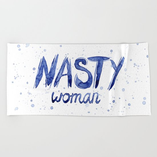 Nasty Woman ART | Such a Nasty Woman Beach Towel