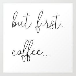 but first, coffee... Art Print