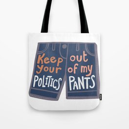 Keep Your Politics Out Of My Pants Tote Bag