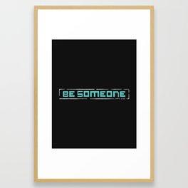 Be Someone Framed Art Print